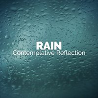 Rain: Contemplative Reflection — Ambient Rain