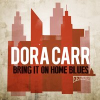 Bring It on Home Blues — Dora Carr