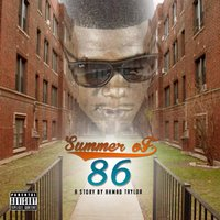 Summer of 86 a Story by Ahmad Taylor — Jon Connor, Doughboyz Cashout, Sayitainttone, Ahmad da God