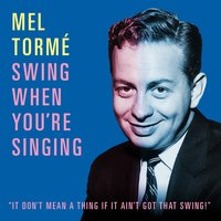 Swing When You're Singing — Mel Tormé