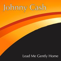 Lead Me Gently Home — Johnny Cash