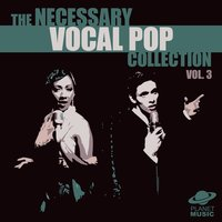 The Necessary Vocal Pop Collection, Vol. 3 — The Hit Co.
