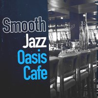 Smooth Jazz Oasis Cafe — Music for Quiet Moments, Smooth Jazz Café, French Piano Jazz Music Oasis, French Piano Jazz Music Oasis|Music for Quiet Moments|Smooth Jazz Café