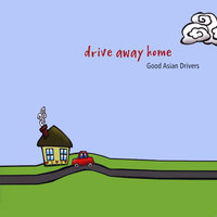 Drive Away Home — Good Asian Drivers