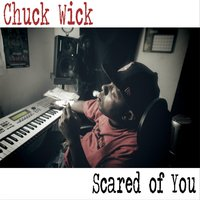 Scared of You — Chuck Wick