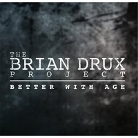 Better With Age — The Brian Drux Project