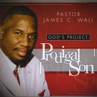 God's Project / Prodigal Son — Pastor James C Wall