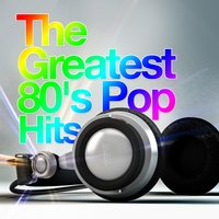 The Greatest 80's Pop Hits — 80s Greatest Hits, Compilation 80's, 80's Pop Super Hits, 80s Greatest Hits|80's Pop Super Hits|Compilation 80's