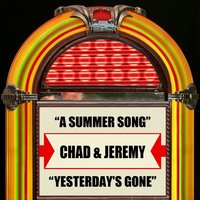 A Summer Song / Yesterday's Gone — Chad & Jeremy