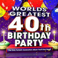 World's Greatest 40th Birthday Party - The Only Fortieth Celebration Album You'll Ever Need ! — Celebration Allstars