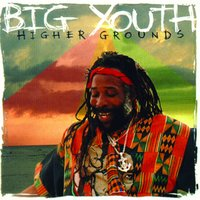 Higher Grounds — Big Youth