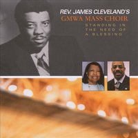 Standing in the Need of a Blessing — Rev. James Cleveland, Gospel Music Workshop of America, GMWA Mass Choir