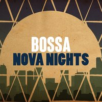 Bossa Nova Nights — Brazilian Lounge Project, Bossa Nova All-Star Ensemble, Bossa Nova Latin Jazz Piano Collective, Bossa Nova All-Star Ensemble|Bossa Nova Latin Jazz Piano Collective|Brazilian Lounge Project
