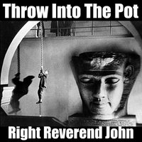 Throw into the Pot — Right Reverend John
