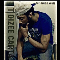 This Time It Hurts — T Dizee Carta