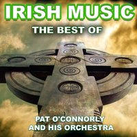 The Best of Irish Music — Pat O'Connorly and His Orchestra