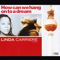 How Can We Hang On to a Dream — Linda Carriere