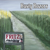Fritz Hatchery — Rusty Razors