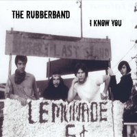 I Know You — The Rubberband