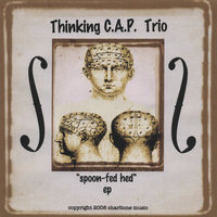 Spoon-fed Hed — Thinking C.A.P. Trio