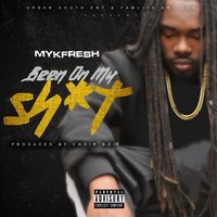 Been on My Shit — MykFresh