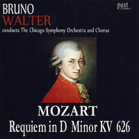 Mozart: Requiem In D Minor, K. 626 — Вольфганг Амадей Моцарт, Bruno Walter, The Chicago Symphony Orchestra, The Chicago Symphony Chorus