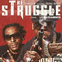 The Struggle (feat. Young Noble) — Young Noble, 2wheels