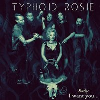 Baby I Want You — Typhoid Rosie