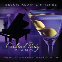 Cocktail Party Piano: Elegant Solo Piano Music for Cocktail Parties — Beegie Adair