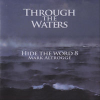 Through the Waters: Hide the Word 8 — Mark Altrogge