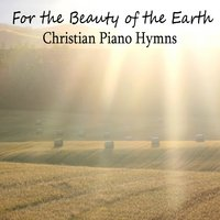 For the Beauty of the Earth: Christian Piano Hymns — The O'Neill Brothers Group