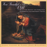 How Beautiful Is the Child - Instrumental Accompaniment Tracks — Carey Landry, Carol Jean Kinghorn