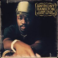 Comin' From Where I'm From — Anthony Hamilton