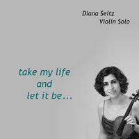 Take My Life and Let It Be — Diana Seitz