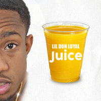 Juice — Lil Don Loyal