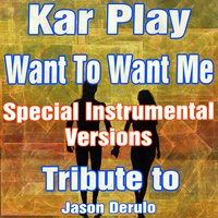 Want to Want Me — Kar Play