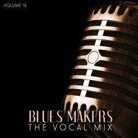 Blues Makers: The Vocal Mix, Vol. 15 — сборник