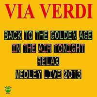 Back To The Golden Age / In The Air Tonight / Relax Medley — Via Verdi
