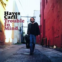Trouble In Mind — Hayes Carll