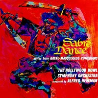 Sabre Dance — Alfred Newman, The Hollywood Bowl Symphony Orchestra, Арам Ильич Хачатурян