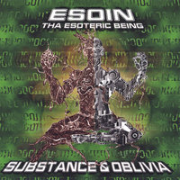 Substance & Oblivia — Esoin tha Esoteric Being