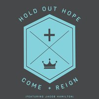 Come and Reign — Jacob Hamilton, Hold out Hope