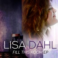 Fill This Room EP — Lisa Dahl