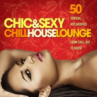 Chic & Sexy Chill House Lounge — сборник