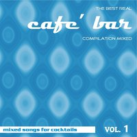 The Best Real Cafe' Bar Compilation Mixed, Vol. 1 — сборник