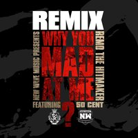 Why You Mad At Me [feat. 50 Cent] — Remo the Hitmaker