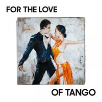 For the Love of Tango — Астор Пьяццолла