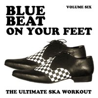 Blue Beat on Your Feet - The Ultimate Ska Workout, Vol. 6 — сборник