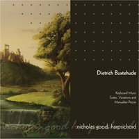 Dietrich Buxtehude Harpsichord Music: Suites, Variations and Other Pieces — Nicholas Good