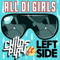 All Di Girls — Leftside, ChildsPlay